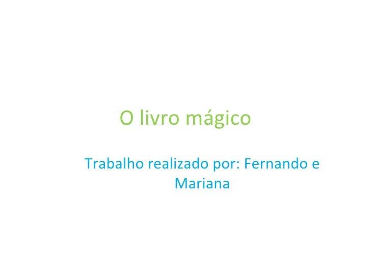 O livro mágico Trabalho realizado por: Fernando e Mariana