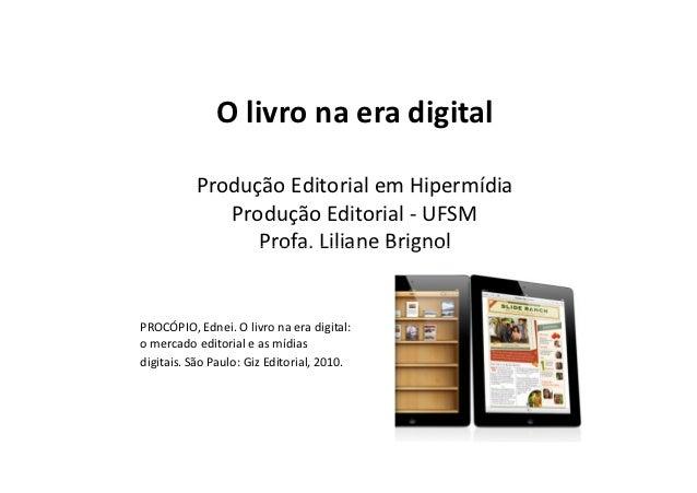 O livro na era digital          Produção Editorial em Hipermídia             Produção Editorial - UFSM                Prof...
