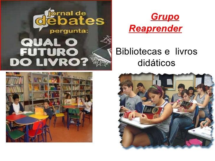 Grupo Reaprender   Bibliotecas e  livros didáticos