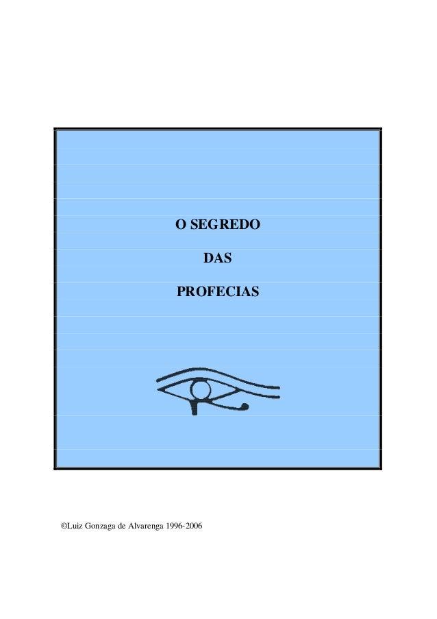 O SEGREDO                                       DAS                             PROFECIAS©Luiz Gonzaga de Alvarenga 1996-2...