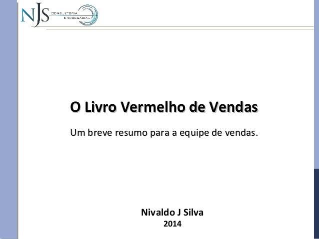 Nivaldo J Silva 2014 O Livro Vermelho de VendasO Livro Vermelho de Vendas Um breve resumo para a equipe de vendas.Um breve...