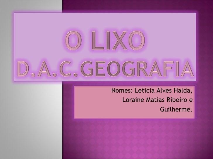 Nomes: Leticia Alves Halda, Loraine Matias Ribeiro e Guilherme.