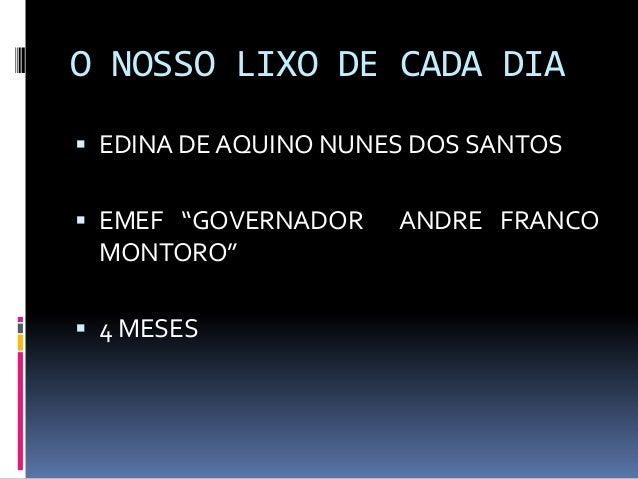 """O NOSSO LIXO DE CADA DIA EDINA DE AQUINO NUNES DOS SANTOS EMEF """"GOVERNADOR ANDRE FRANCOMONTORO"""" 4 MESES"""