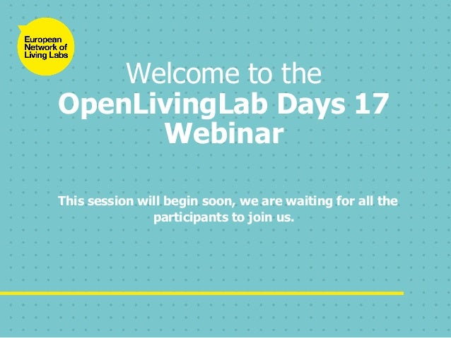 Welcome to the OpenLivingLab Days 17 Webinar This session will begin soon, we are waiting for all the participants to join...