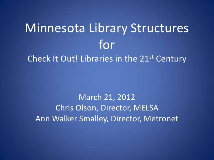 Minnesota Library Structures            forCheck It Out! Libraries in the 21st Century             March 21, 2012      Chr...