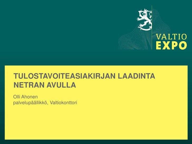 TULOSTAVOITEASIAKIRJAN LAADINTANETRAN AVULLAOlli Ahonenpalvelupäällikkö, Valtiokonttori