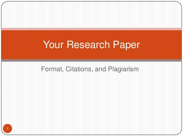 Your Research Paper Format, Citations, and Plagiarism  1