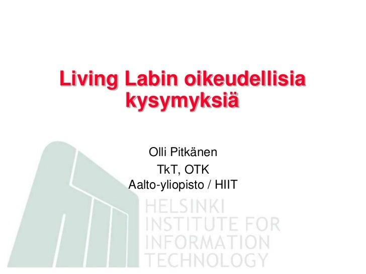 LivingLabin oikeudellisia kysymyksiä<br />Olli Pitkänen<br />TkT, OTKAalto-yliopisto / HIIT<br />