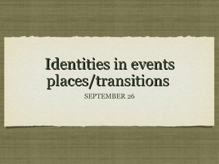 Identities in eventsplaces/transitions      SEPTEMBER 26