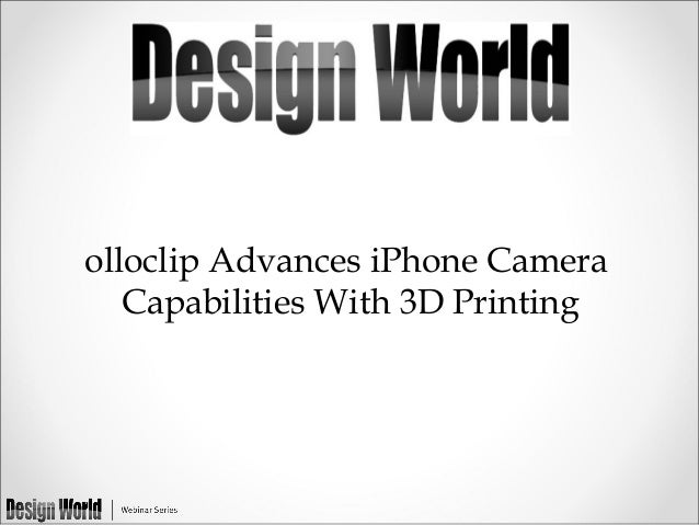 olloclip Advances iPhone Camera Capabilities With 3D Printing