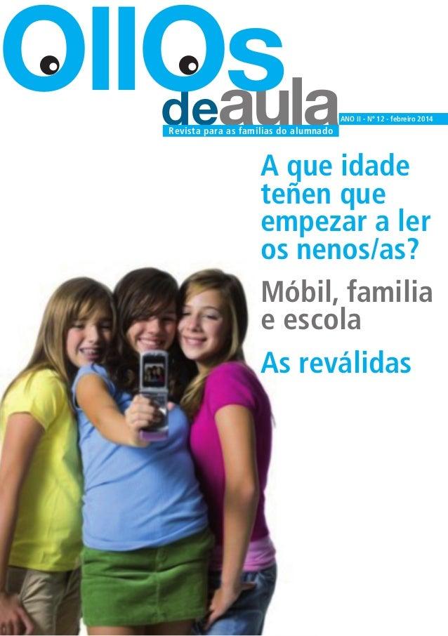 OllOs deaula  ANO II - Nº 12 - febreiro 2014  Revista para as familias do alumnado  A que idade teñen que empezar a ler os...