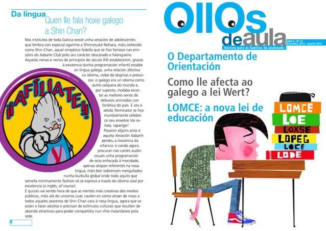 Da lingua  Quen lle fala hoxe galego a Shin Chan?  Nos institutos de toda Galicia existe unha xeración de adolescentes que...