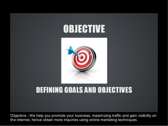 Objective - We help you promote your business, maximizing traffic and gain visibility on the internet, hence obtain more i...