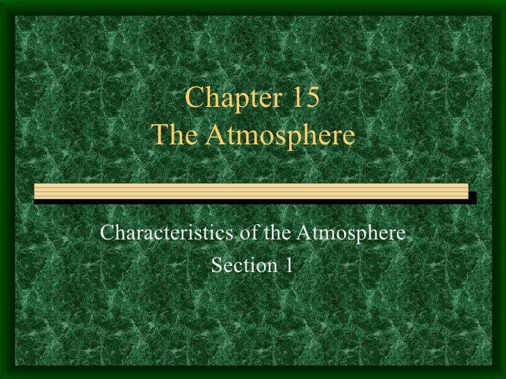 Chapter 15 The Atmosphere Characteristics of the Atmosphere Section 1