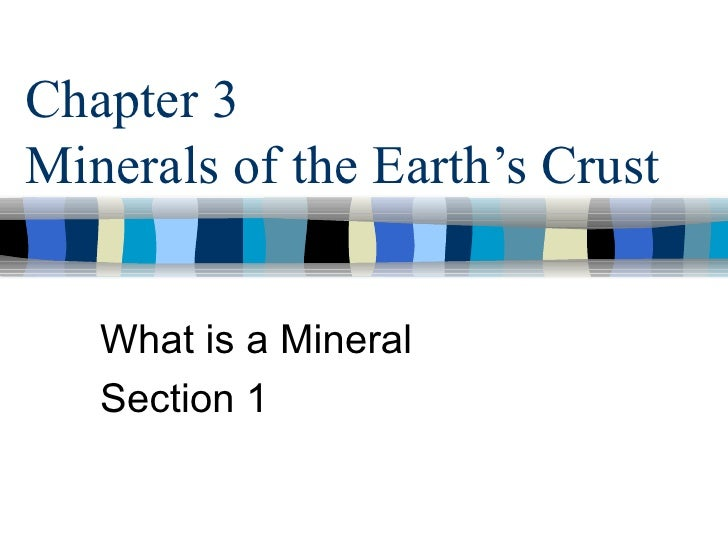 Chapter 3 Minerals of the Earth's Crust What is a Mineral Section 1