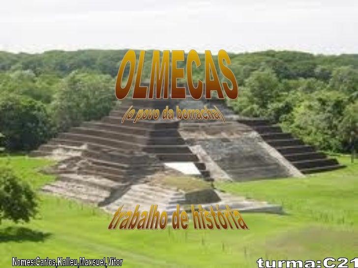 Olmecas          Trabalho de História