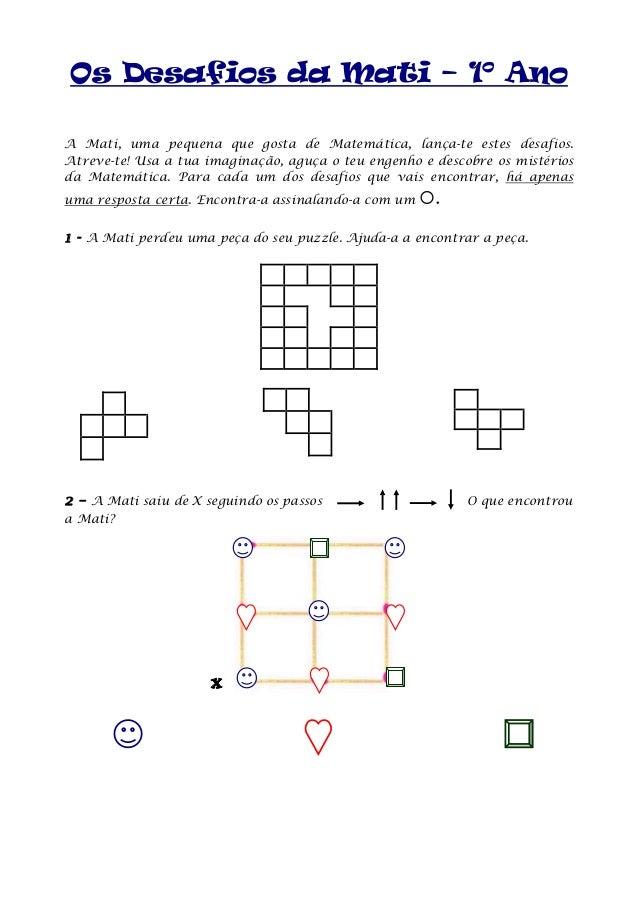 Os Desafios da Mati – 1º Ano A Mati, uma pequena que gosta de Matemática, lança-te estes desafios. Atreve-te! Usa a tua im...
