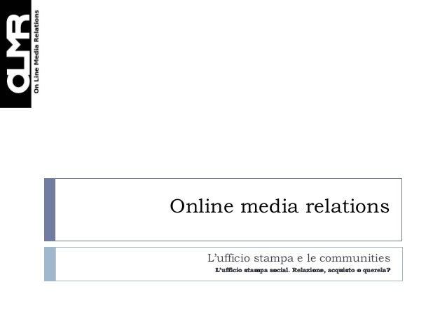 Online media relations   L'ufficio stampa e le communities    L'ufficio stampa social. Relazione, acquisto o querela?