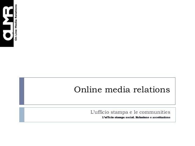 Online media relations   L'ufficio stampa e le communities       L'ufficio stampa social. Relazione e accettazione