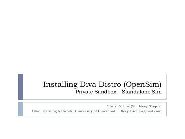Installing Diva Distro (OpenSim)Private Sandbox - Standalone Sim<br />Chris Collins (SL: Fleep Tuque)<br />Ohio Learning N...