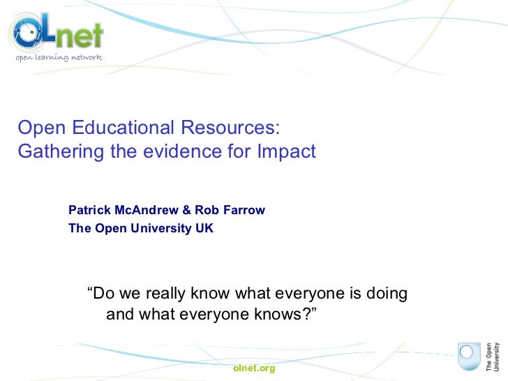 olnet.org Open Educational Resources:  Gathering the evidence for Impact Patrick McAndrew & Rob Farrow The Open University...