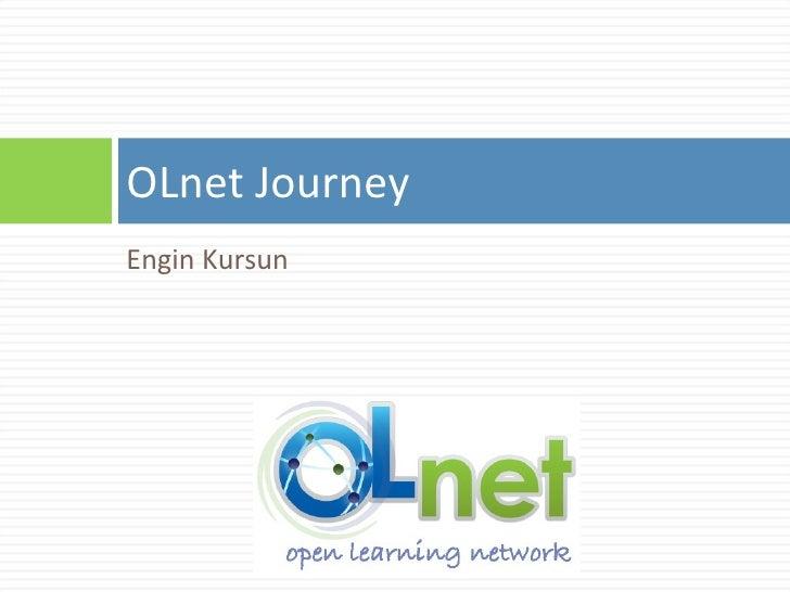 <ul><li>Engin Kursun </li></ul>OLnet Journey