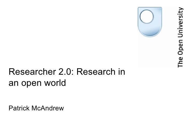 Researcher 2.0: Research in an open world Patrick McAndrew
