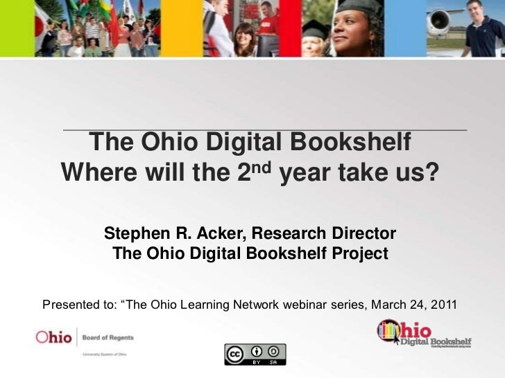 The Ohio Digital BookshelfWhere will the 2nd year take us?<br />Stephen R. Acker, Research Director<br />The Ohio Digital ...