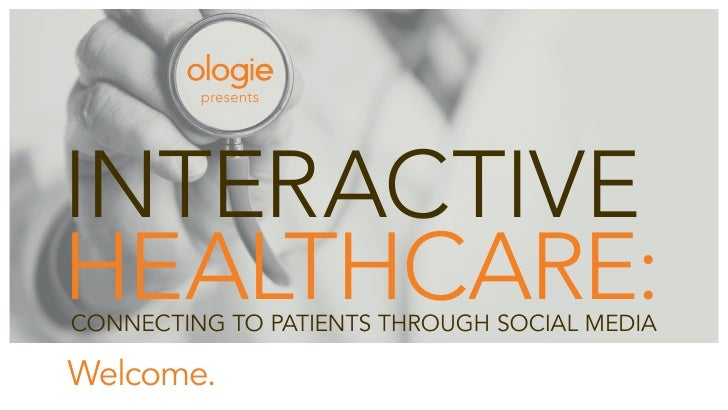 presents     interactive healthcare: ConneCting to patients through soCial media  Welcome.