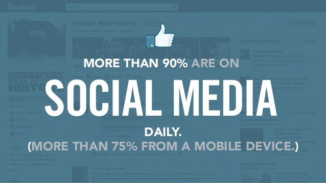 SOCIAL MEDIA MORE THAN 90% ARE ON DAILY. (MORE THAN 75% FROM A MOBILE DEVICE.)
