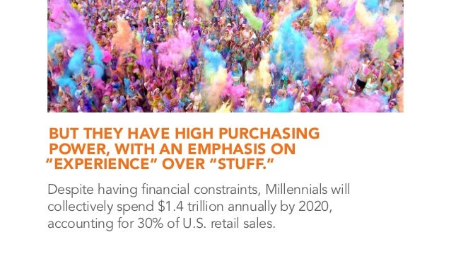 """BUT THEY HAVE HIGH PURCHASING POWER, WITH AN EMPHASIS ON """"EXPERIENCE"""" OVER """"STUFF."""" Despite having financial constraints, ..."""
