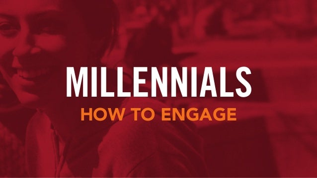MILLENNIALS HOW TO ENGAGE