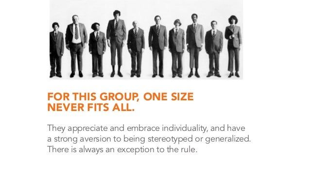FOR THIS GROUP, ONE SIZE NEVER FITS ALL. They appreciate and embrace individuality, and have a strong aversion to being st...