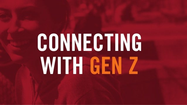 CONNECTING WITH GEN Z