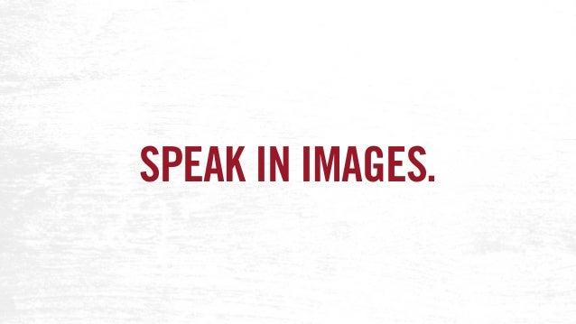 SPEAK IN IMAGES.