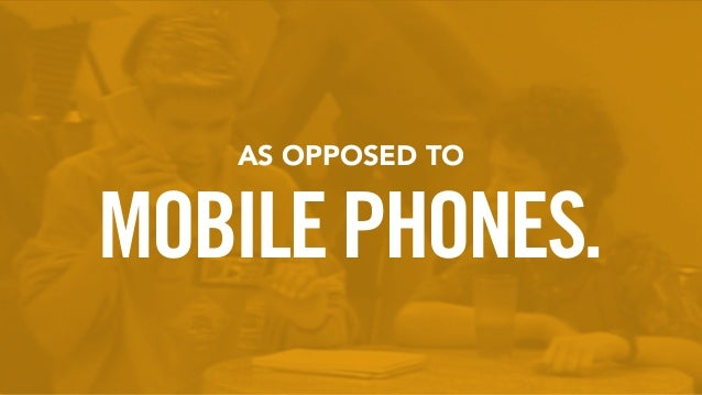 MOBILEPHONES. AS OPPOSED TO