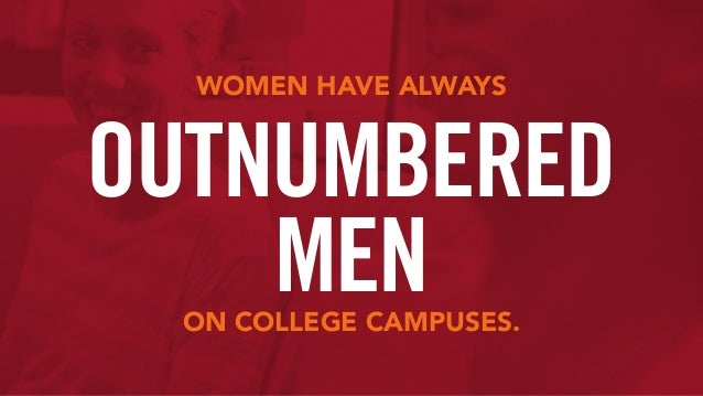 WOMEN HAVE ALWAYS ON COLLEGE CAMPUSES. OUTNUMBERED MEN
