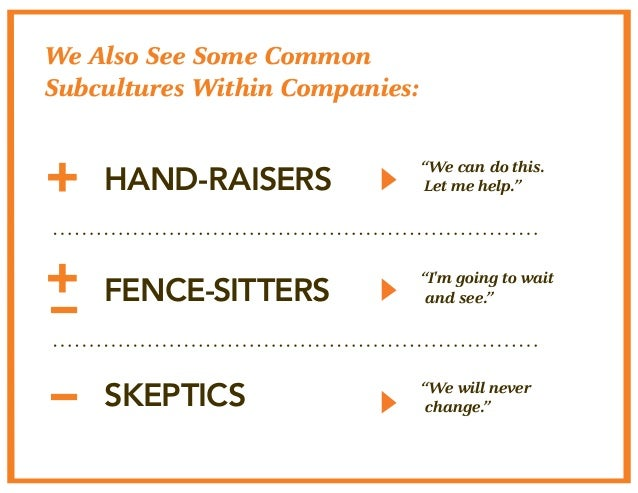 """We Also See Some Common  Subcultures Within Companies:  HAND-RAISERS  FENCE-SITTERS  SKEPTICS  """"We can do this.  Let me he..."""