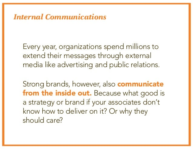 Internal Communications  Every year, organizations spend millions to  extend their messages through external  media like a...