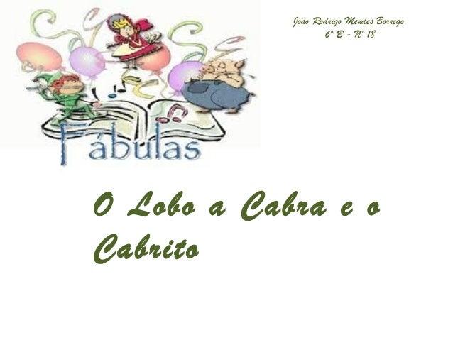João Rodrigo Mendes Borrego  6º B - Nº 18  O Lobo a Cabra e o  Cabrito