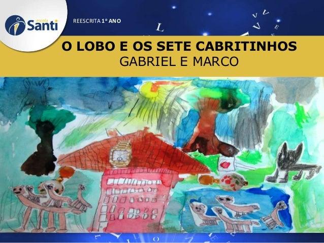 REESCRITA 1o ANO  O LOBO E OS SETE CABRITINHOS GABRIEL E MARCO