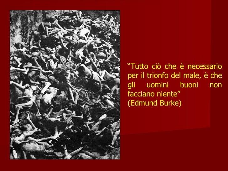 """"""" Tutto ciò che è necessario per il trionfo del male, è che gli uomini buoni non facciano niente"""" (Edmund Burke)"""