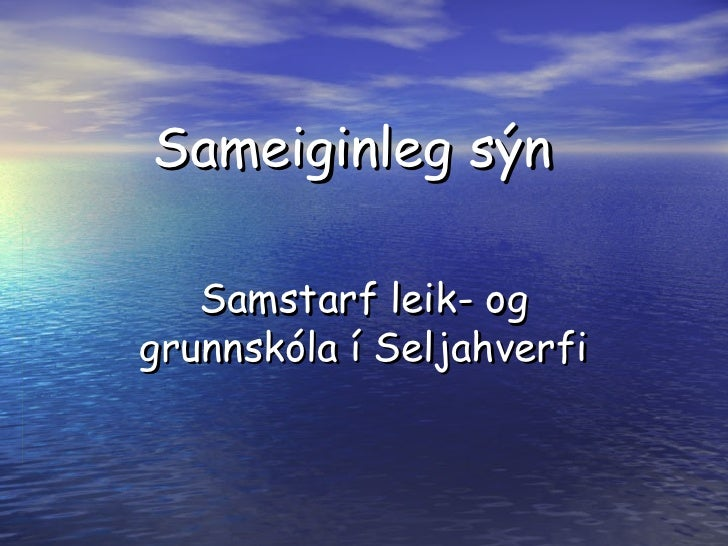 Sameiginleg sýn Samstarf leik- og grunnskóla í Seljahverfi