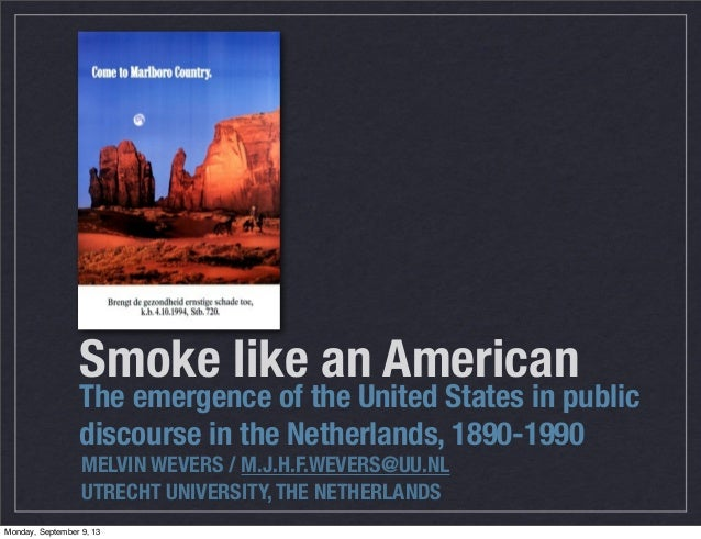Smoke like an American The emergence of the United States in public discourse in the Netherlands, 1890-1990 MELVIN WEVERS...