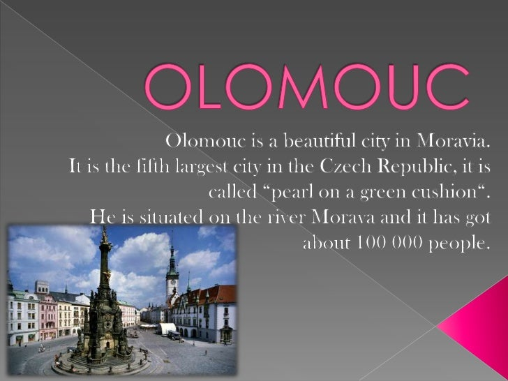 OLOMOUC<br />Olomouc is a beautiful city in Moravia. <br />It is the fifth largest city in the Czech Republic, it is calle...