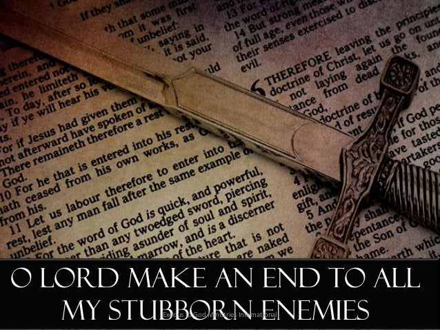 O Lord make an end to all my stubborn enemiesExodus to God Ministries International
