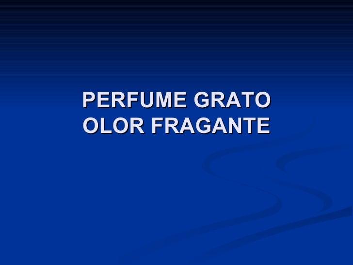 PERFUME GRATO OLOR FRAGANTE
