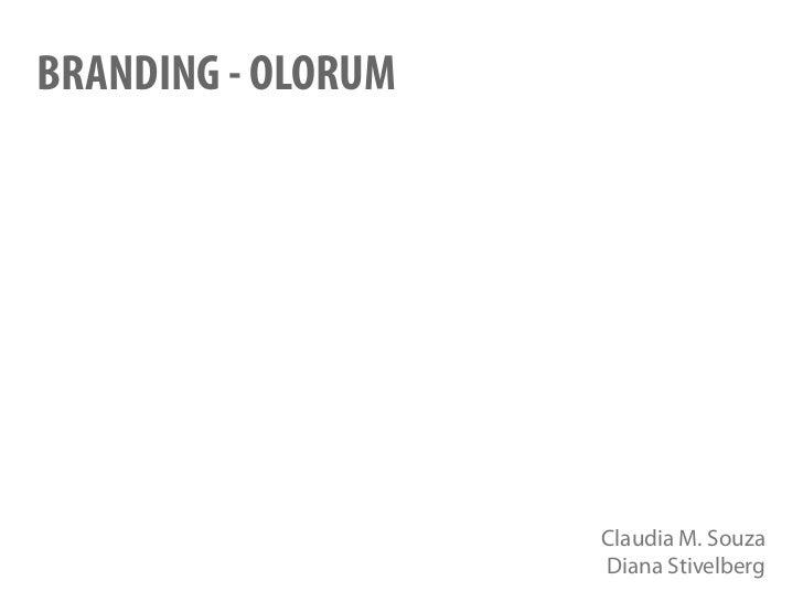 BRANDING - OLORUM                    Claudia M. Souza                    Diana Stivelberg