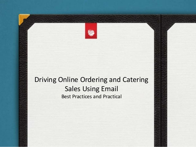 Driving Online Ordering and Catering Sales Using Email Best Practices and Practical