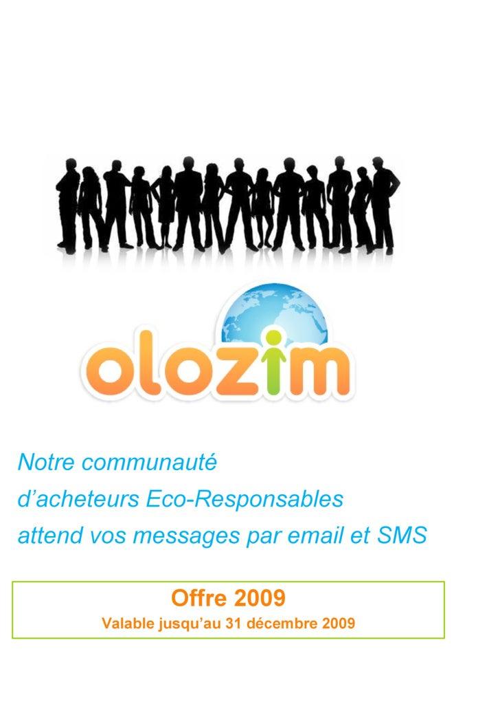 Offre 2009 Valable jusqu'au 31 décembre 2009 Notre communauté d'acheteurs Eco-Responsables  attend vos messages par email ...